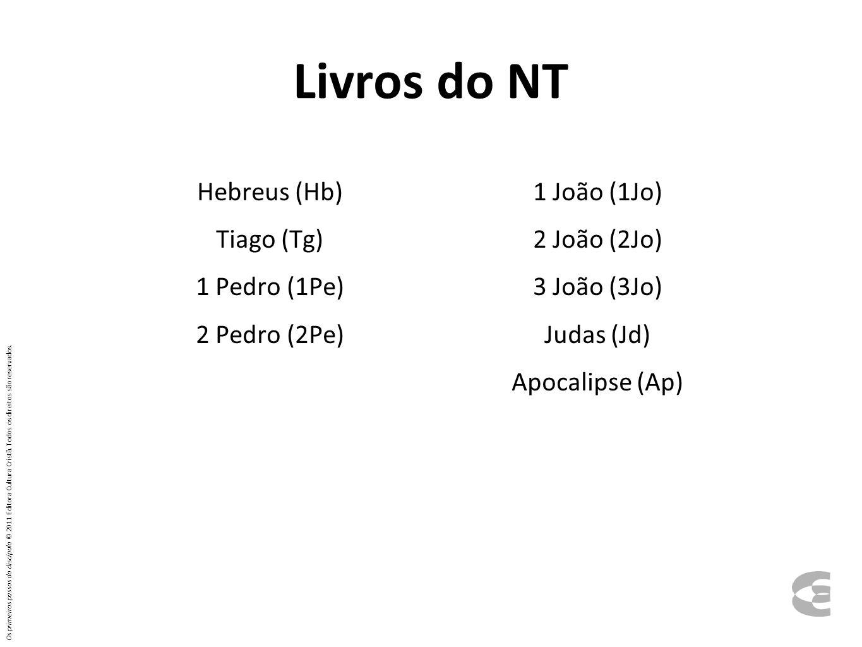 Livros do NT Hebreus (Hb) Tiago (Tg) 1 Pedro (1Pe) 2 Pedro (2Pe) 1 João (1Jo) 2 João (2Jo) 3 João (3Jo) Judas (Jd) Apocalipse (Ap)