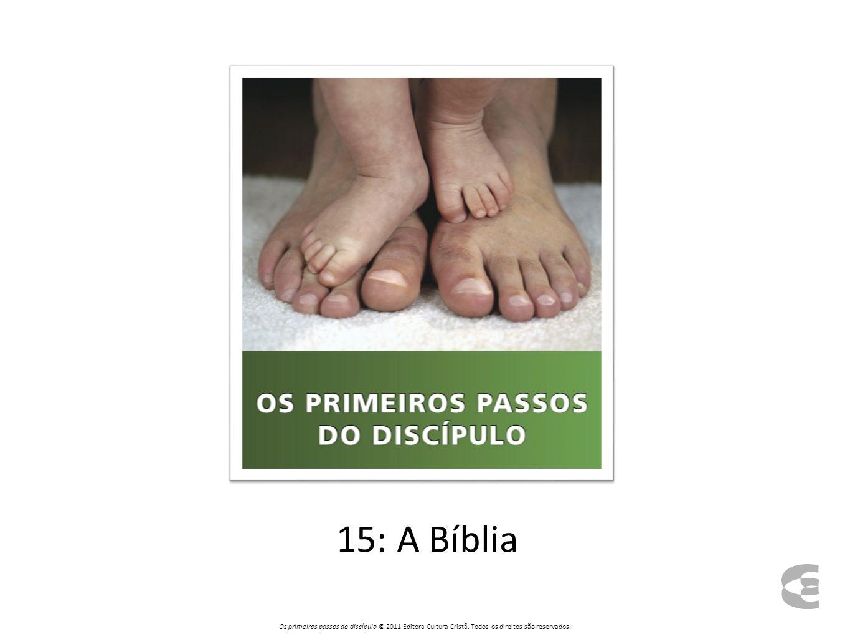 15: A Bíblia Os primeiros passos do discípulo © 2011 Editora Cultura Cristã.