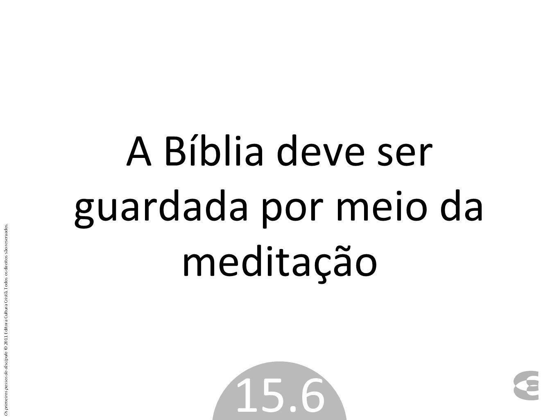 A Bíblia deve ser guardada por meio da meditação