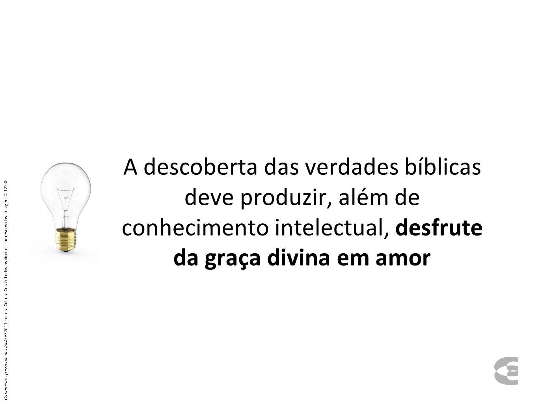 A descoberta das verdades bíblicas deve produzir, além de conhecimento intelectual, desfrute da graça divina em amor