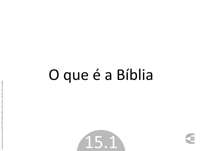 O que é a Bíblia Os primeiros passos do discípulo © 2011 Editora Cultura Cristã. Todos os direitos são reservados.