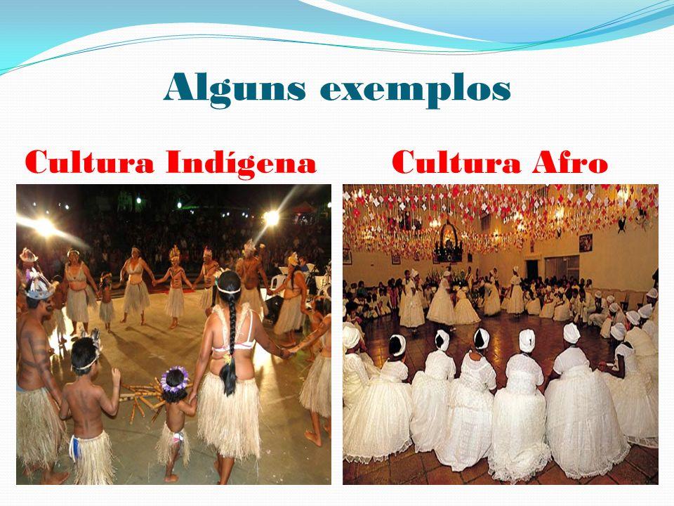 Alguns exemplos Cultura Indígena Cultura Afro