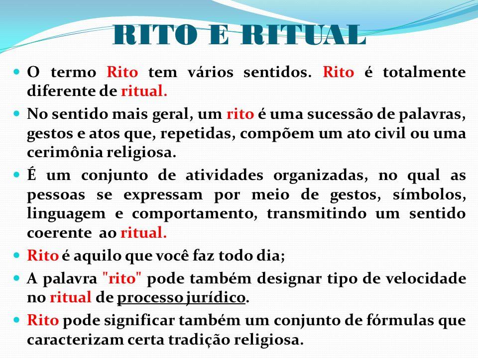 RITO E RITUAL O termo Rito tem vários sentidos. Rito é totalmente diferente de ritual.