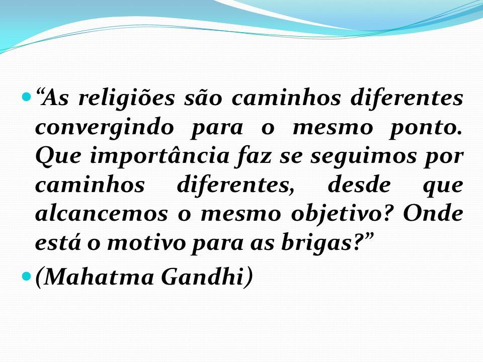 As religiões são caminhos diferentes convergindo para o mesmo ponto