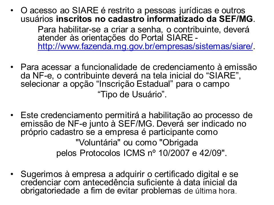O acesso ao SIARE é restrito a pessoas jurídicas e outros usuários inscritos no cadastro informatizado da SEF/MG.