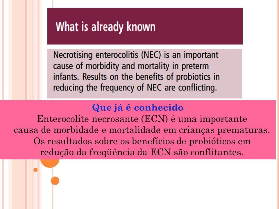 Que já é conhecido Enterocolite necrosante (ECN) é uma importante causa de morbidade e mortalidade em crianças prematuras.