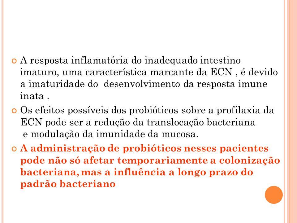 A resposta inflamatória do inadequado intestino imaturo, uma característica marcante da ECN , é devido a imaturidade do desenvolvimento da resposta imune inata .