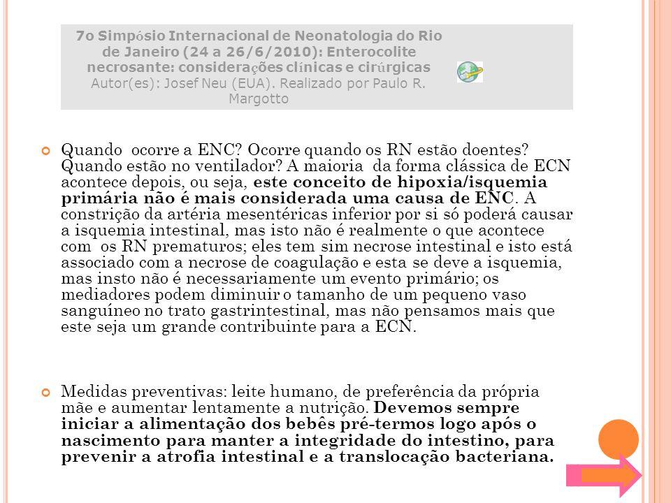 7o Simpósio Internacional de Neonatologia do Rio de Janeiro (24 a 26/6/2010): Enterocolite necrosante: considerações clínicas e cirúrgicas Autor(es): Josef Neu (EUA). Realizado por Paulo R. Margotto