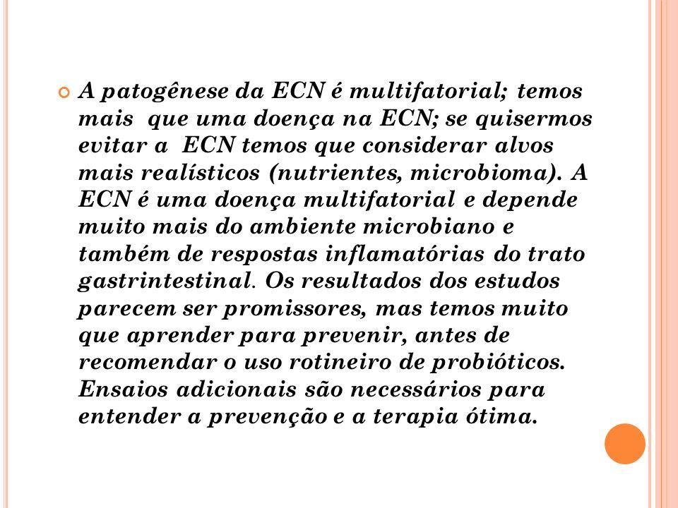 A patogênese da ECN é multifatorial; temos mais que uma doença na ECN; se quisermos evitar a ECN temos que considerar alvos mais realísticos (nutrientes, microbioma).