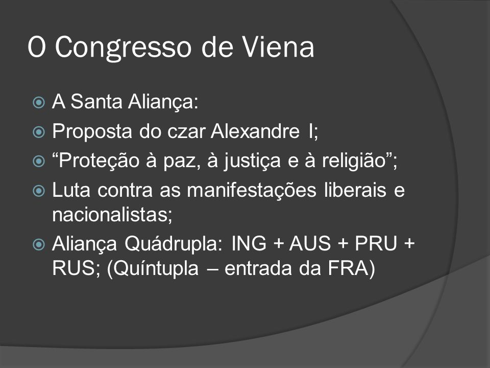 O Congresso de Viena A Santa Aliança: Proposta do czar Alexandre I;