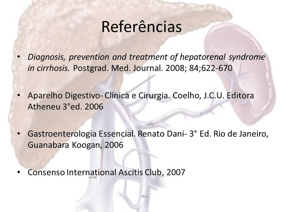 Referências Diagnosis, prevention and treatment of hepatorenal syndrome in cirrhosis. Postgrad. Med. Journal. 2008; 84;622-670.