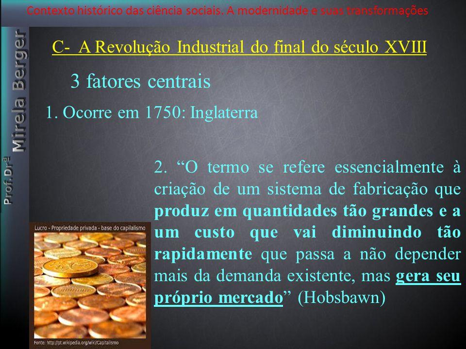3 fatores centrais C- A Revolução Industrial do final do século XVIII