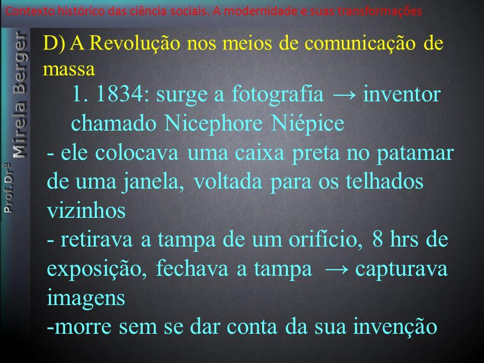 1. 1834: surge a fotografia → inventor chamado Nicephore Niépice