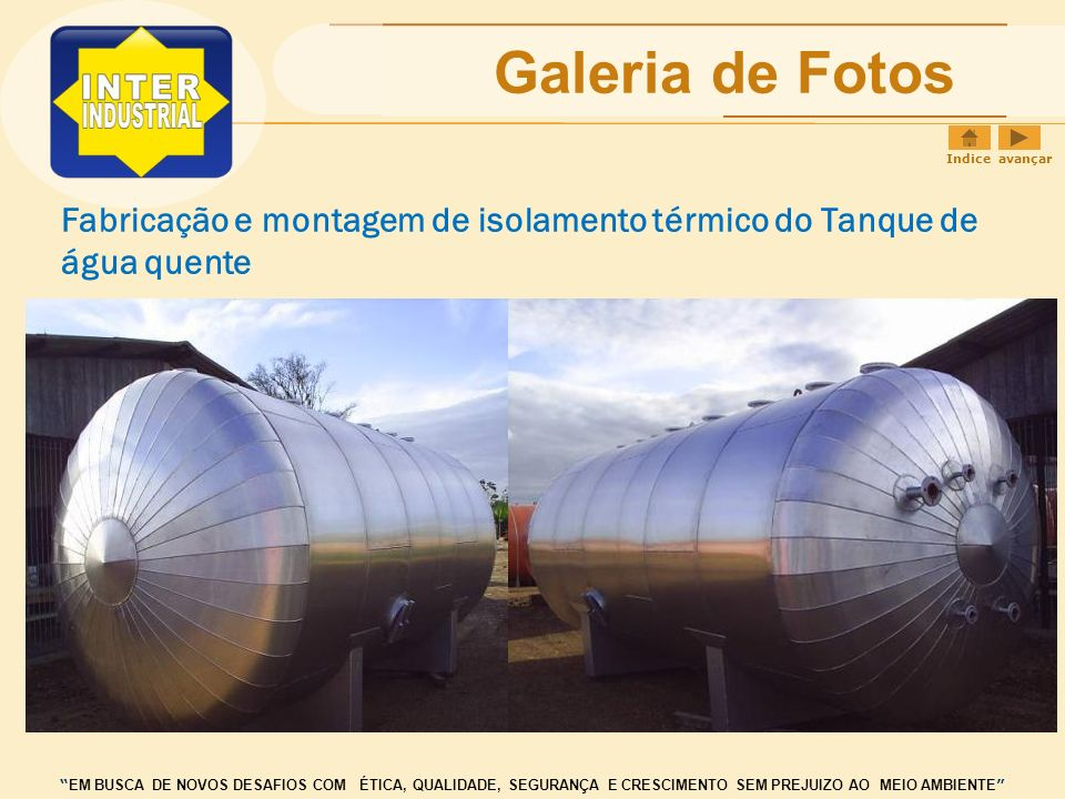 Galeria de Fotos Indice avançar. Fabricação e montagem de isolamento térmico do Tanque de água quente.