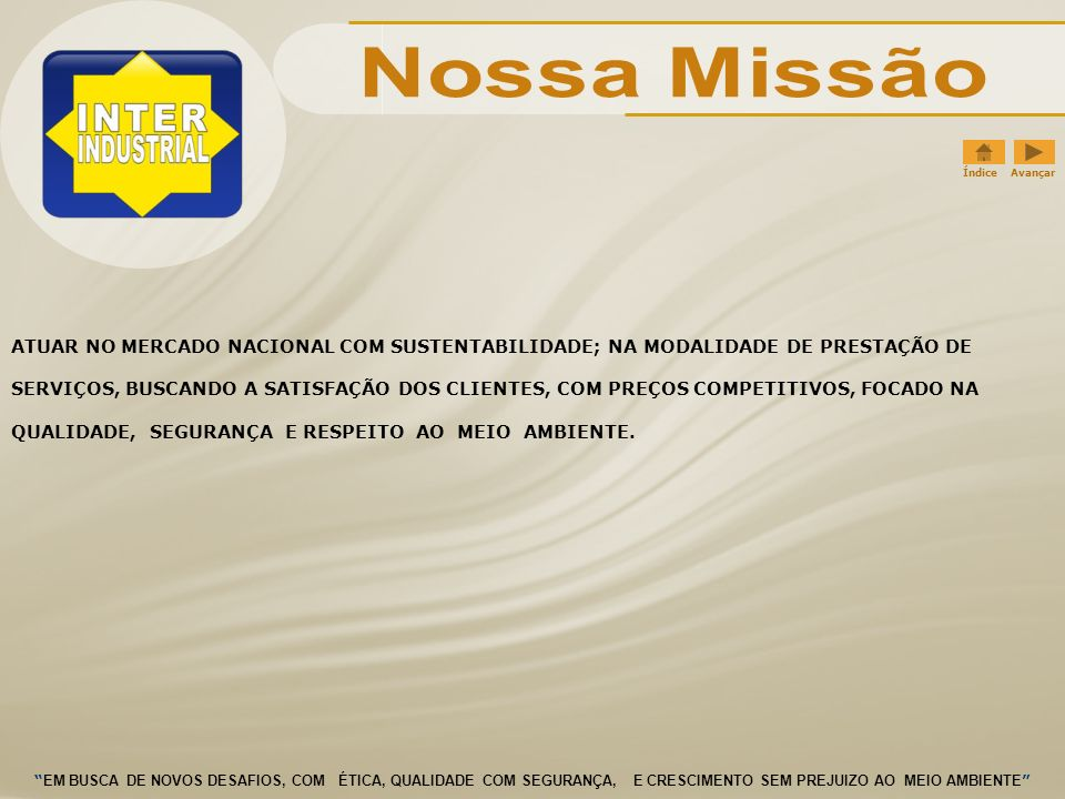Nossa Missão Índice Avançar. ATUAR NO MERCADO NACIONAL COM SUSTENTABILIDADE; NA MODALIDADE DE PRESTAÇÃO DE.