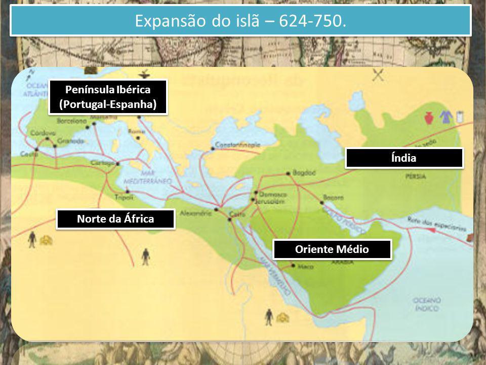 Expansão do islã – 624-750. Península Ibérica (Portugal-Espanha) Índia