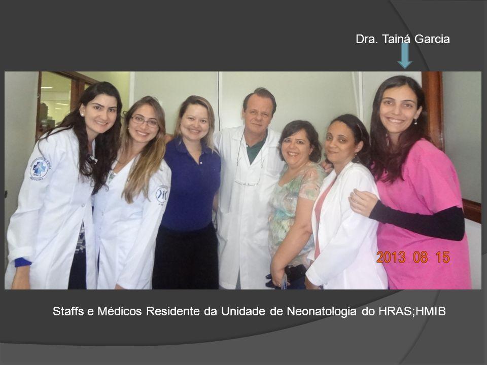 Dra. Tainá Garcia Staffs e Médicos Residente da Unidade de Neonatologia do HRAS;HMIB