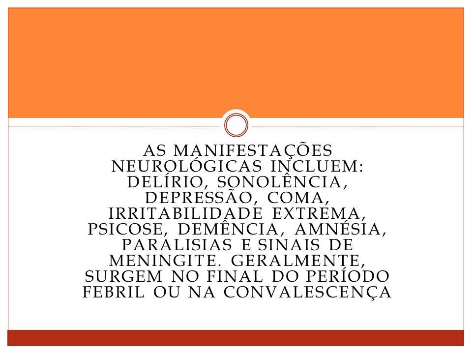 As manifestações neurológicas incluem: delírio, sonolência, depressão, coma, irritabilidade extrema, psicose, demência, amnésia, paralisias e sinais de meningite.