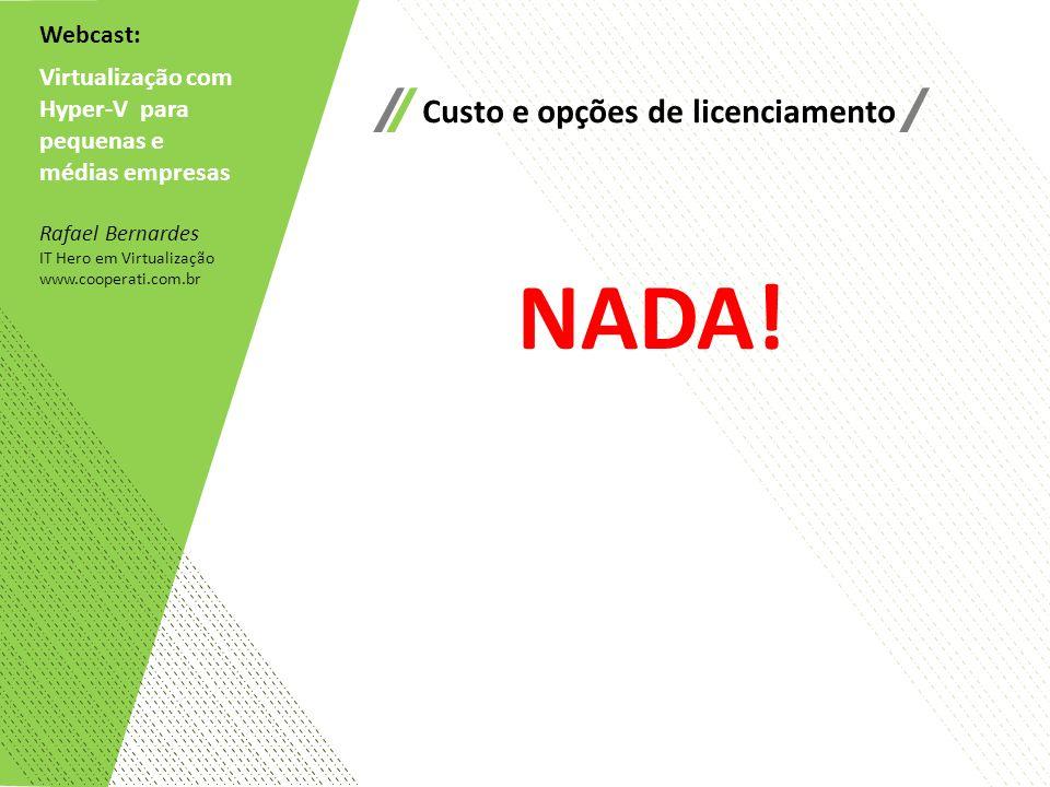 NADA! Custo e opções de licenciamento Webcast: Virtualização com