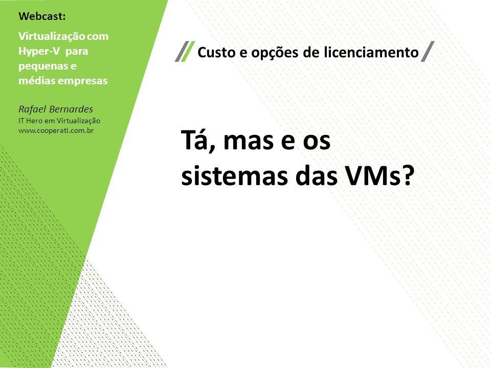 Tá, mas e os sistemas das VMs