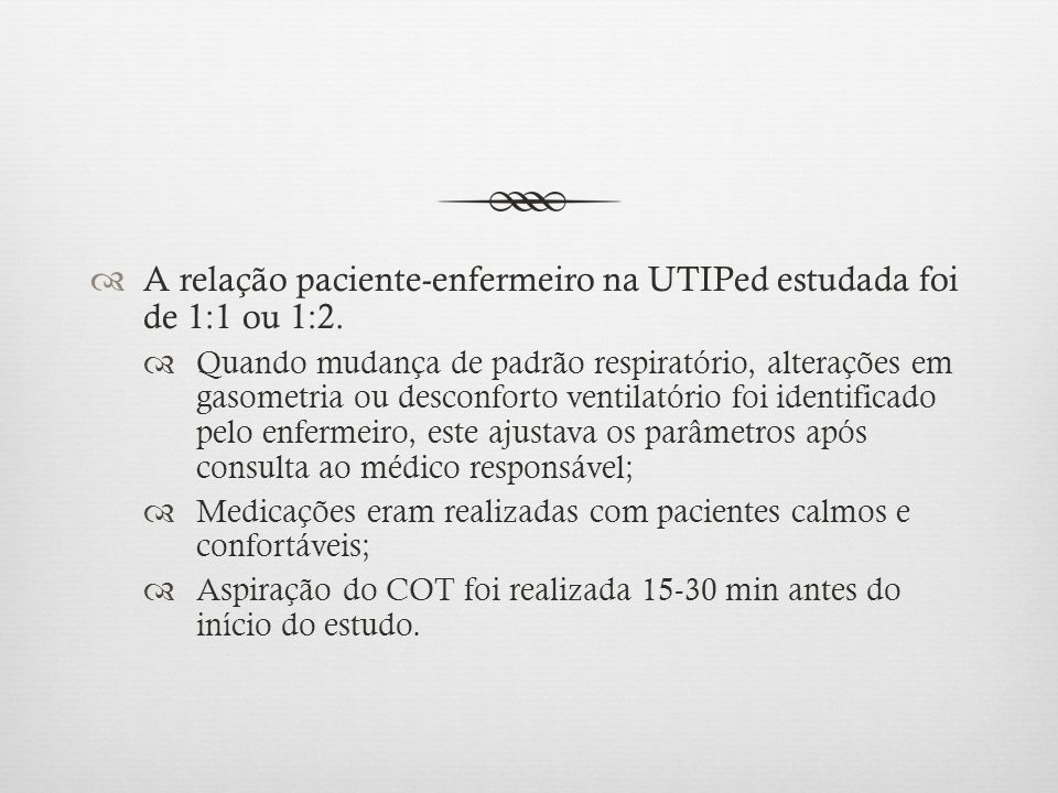 A relação paciente-enfermeiro na UTIPed estudada foi de 1:1 ou 1:2.
