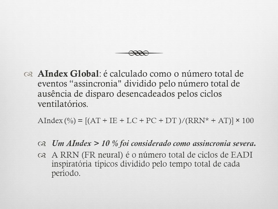 AIndex Global: é calculado como o número total de eventos assincronia dividido pelo número total de ausência de disparo desencadeados pelos ciclos ventilatórios.