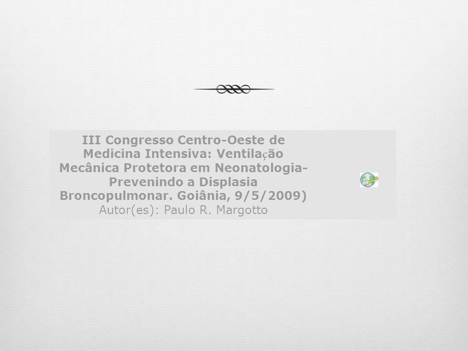 III Congresso Centro-Oeste de Medicina Intensiva: Ventilação Mecânica Protetora em Neonatologia-Prevenindo a Displasia Broncopulmonar.