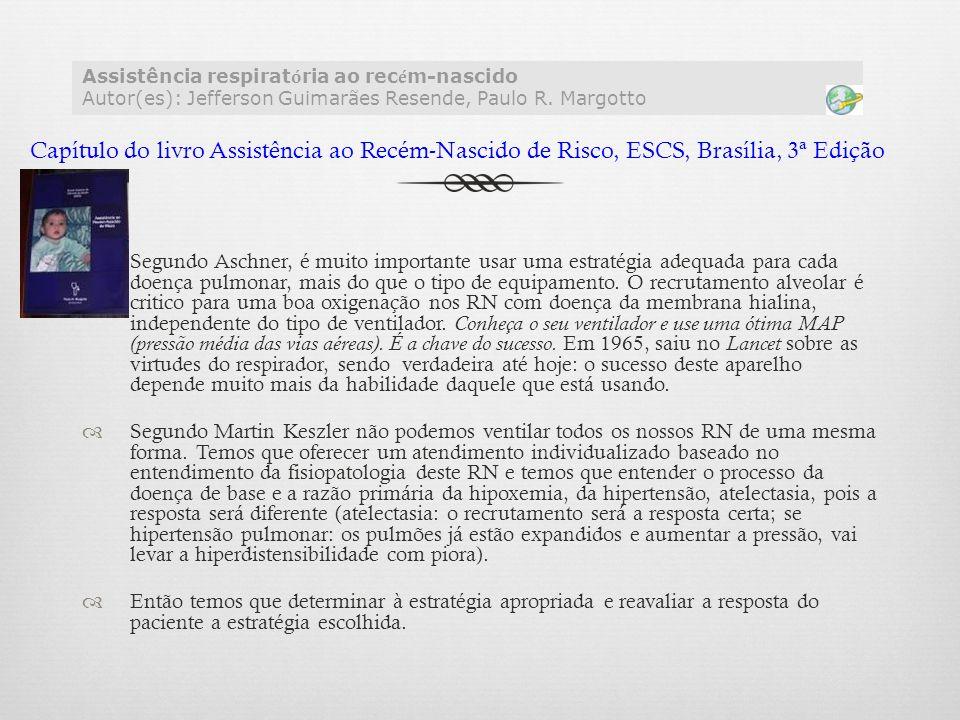 Assistência respiratória ao recém-nascido Autor(es): Jefferson Guimarães Resende, Paulo R. Margotto