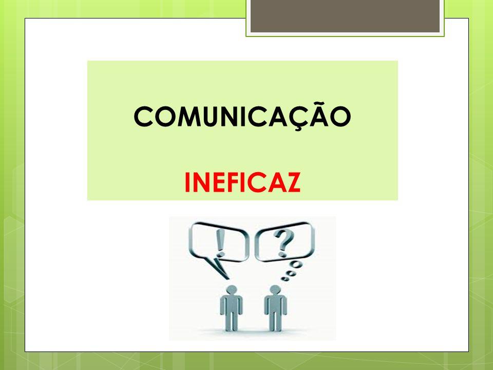 COMUNICAÇÃO INEFICAZ