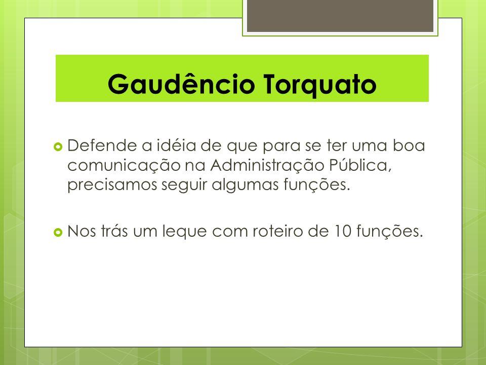 Gaudêncio Torquato Defende a idéia de que para se ter uma boa comunicação na Administração Pública, precisamos seguir algumas funções.