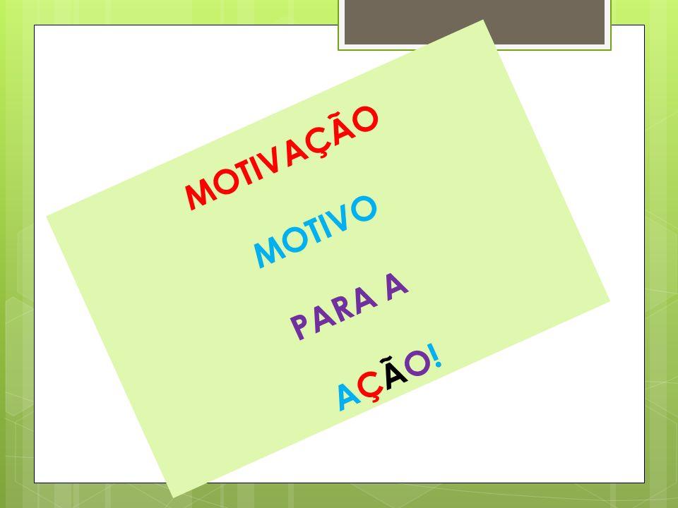 MOTIVAÇÃO MOTIVO PARA A AÇÃO!