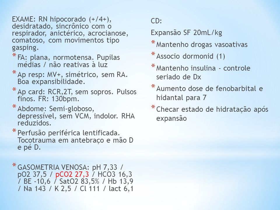 EXAME: RN hipocorado (+/4+), desidratado, sincrônico com o respirador, anictérico, acrocianose, comatoso, com movimentos tipo gasping.