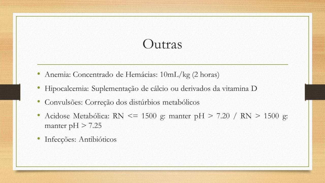 Outras Anemia: Concentrado de Hemácias: 10mL/kg (2 horas)