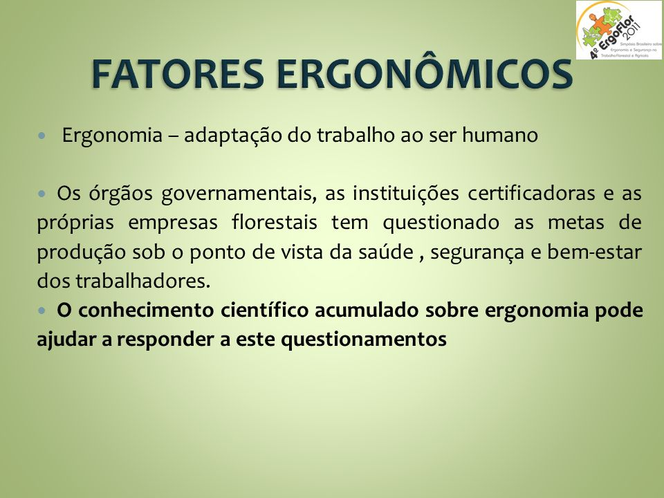 FATORES ERGONÔMICOS Ergonomia – adaptação do trabalho ao ser humano