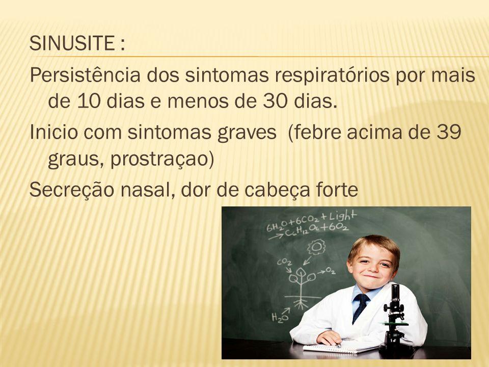 SINUSITE : Persistência dos sintomas respiratórios por mais de 10 dias e menos de 30 dias.