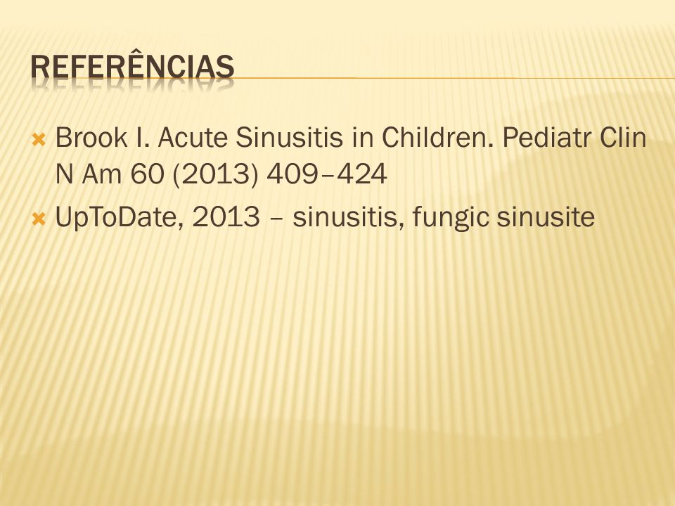 referências Brook I. Acute Sinusitis in Children.