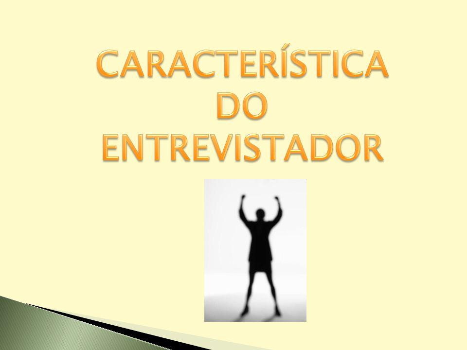 CARACTERÍSTICA DO ENTREVISTADOR