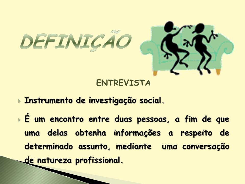 DEFINIÇÃO ENTREVISTA Instrumento de investigação social.