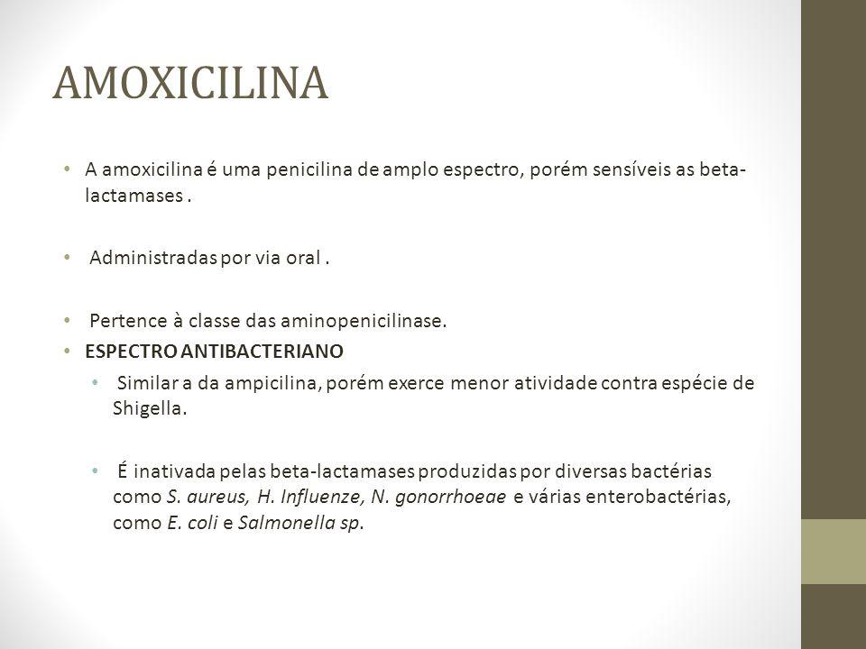 AMOXICILINA A amoxicilina é uma penicilina de amplo espectro, porém sensíveis as beta-lactamases . Administradas por via oral .