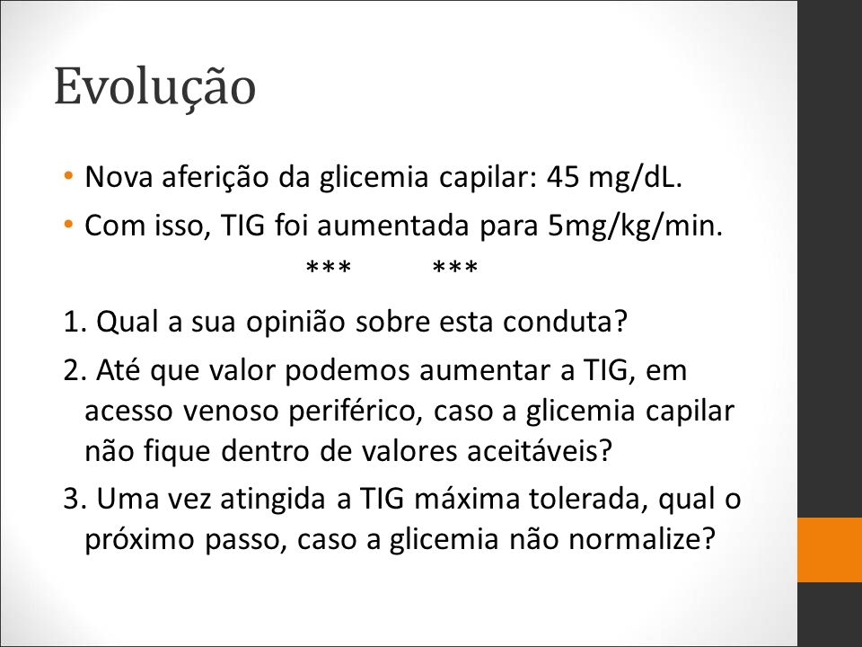 Evolução Nova aferição da glicemia capilar: 45 mg/dL.