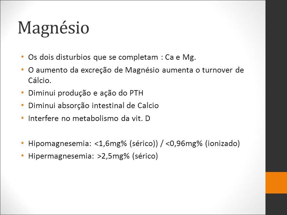 Magnésio Os dois disturbios que se completam : Ca e Mg.