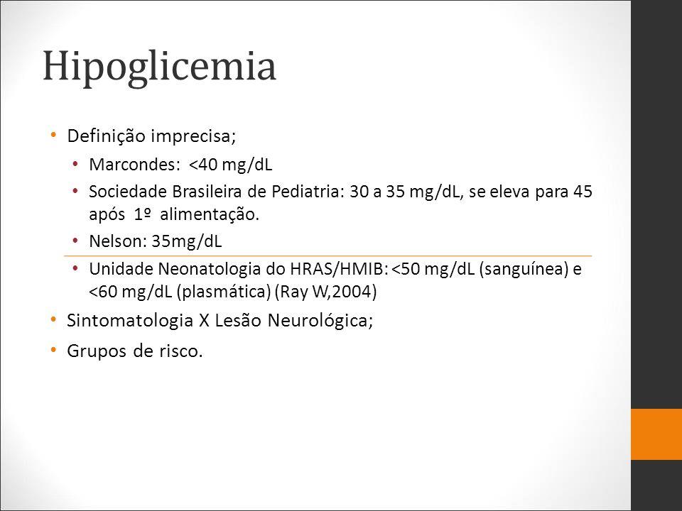 Hipoglicemia Definição imprecisa; Sintomatologia X Lesão Neurológica;