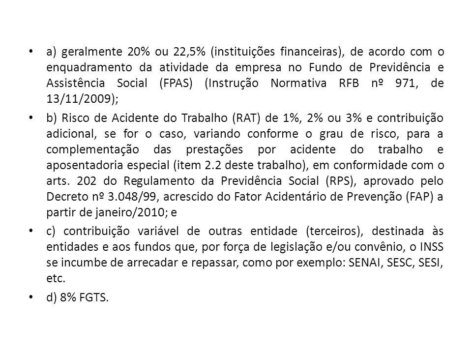 a) geralmente 20% ou 22,5% (instituições financeiras), de acordo com o enquadramento da atividade da empresa no Fundo de Previdência e Assistência Social (FPAS) (Instrução Normativa RFB nº 971, de 13/11/2009);