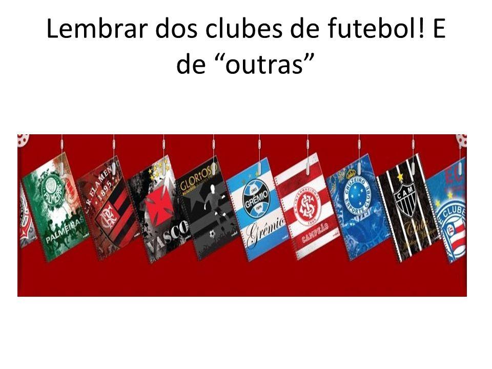 Lembrar dos clubes de futebol! E de outras