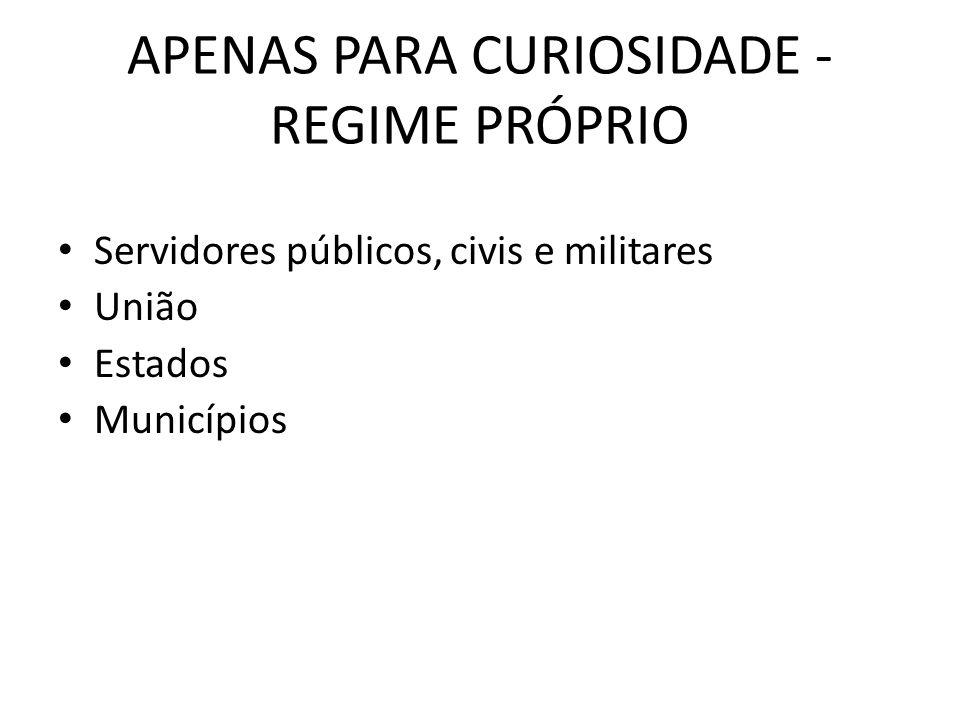 APENAS PARA CURIOSIDADE - REGIME PRÓPRIO