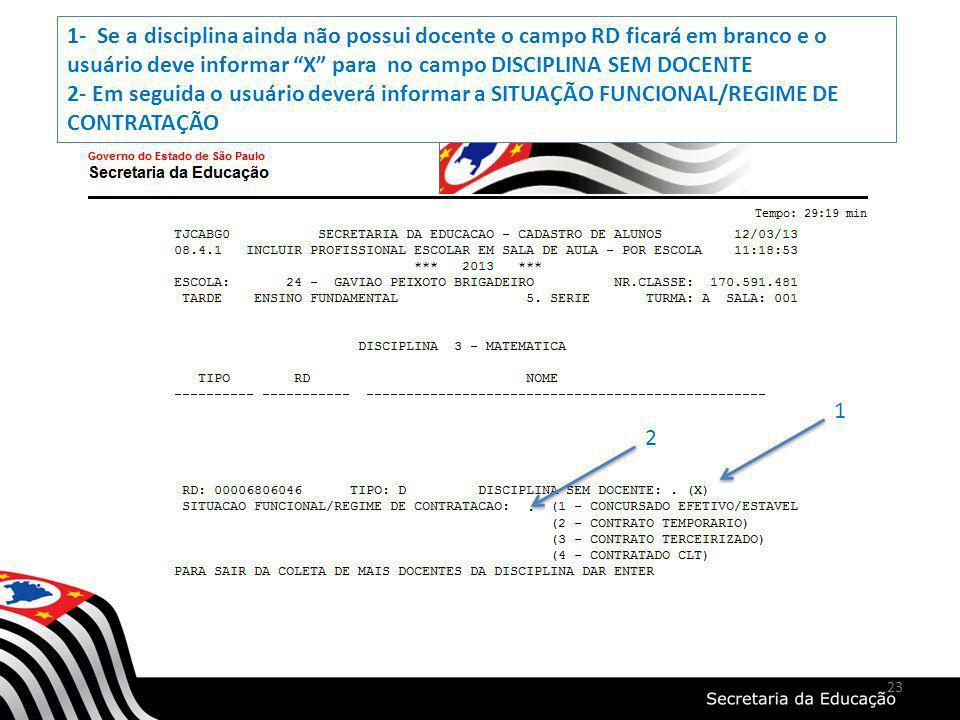 1- Se a disciplina ainda não possui docente o campo RD ficará em branco e o usuário deve informar X para no campo DISCIPLINA SEM DOCENTE