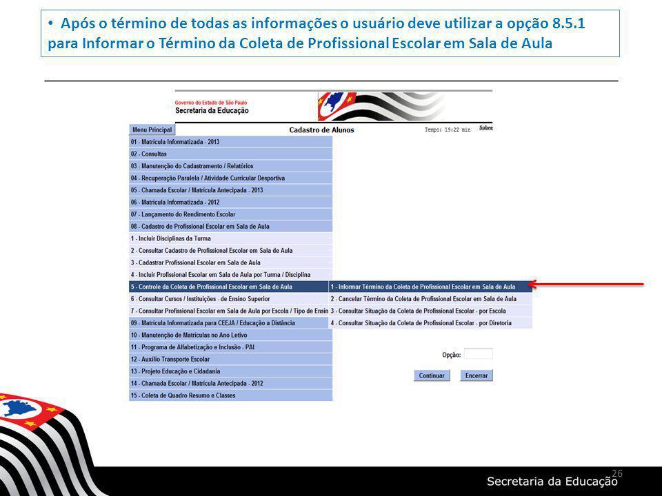 Após o término de todas as informações o usuário deve utilizar a opção 8.5.1 para Informar o Término da Coleta de Profissional Escolar em Sala de Aula
