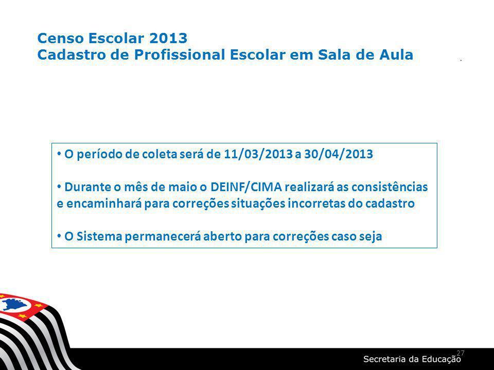 Censo Escolar 2013 Cadastro de Profissional Escolar em Sala de Aula. O período de coleta será de 11/03/2013 a 30/04/2013.