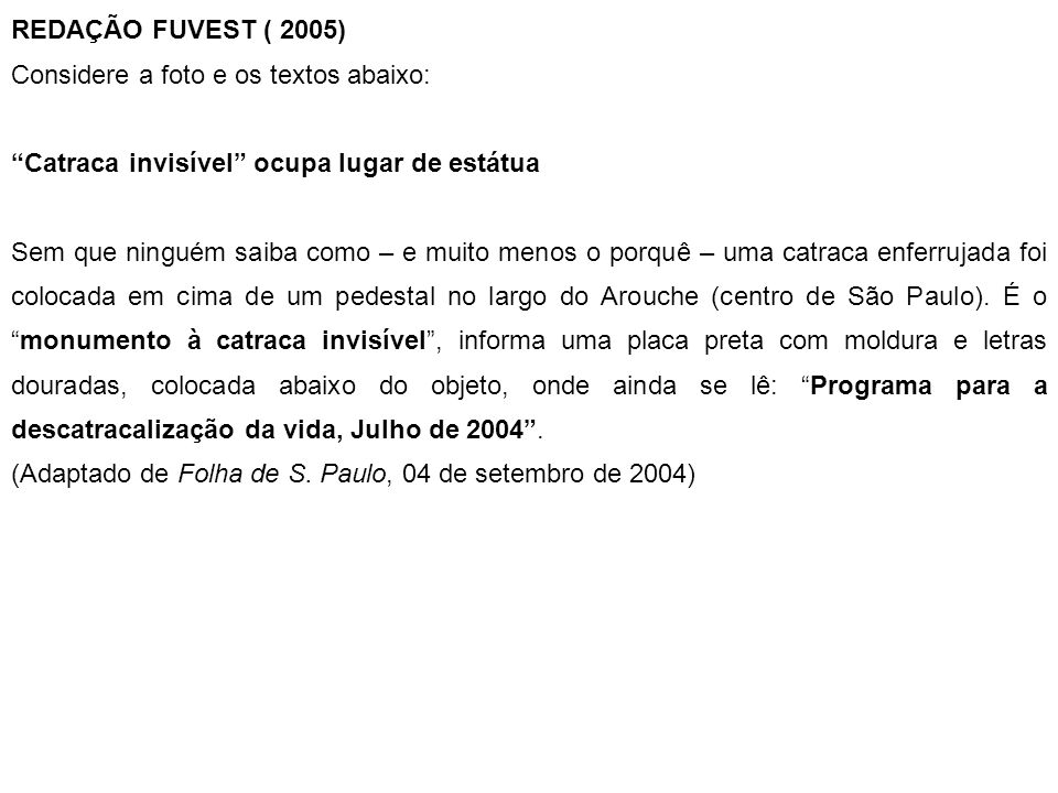 REDAÇÃO FUVEST ( 2005) Considere a foto e os textos abaixo: Catraca invisível ocupa lugar de estátua.
