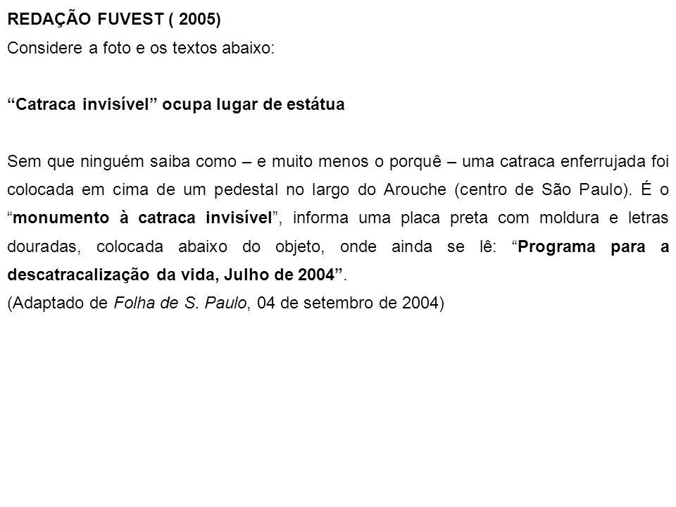 REDAÇÃO FUVEST ( 2005) Considere a foto e os textos abaixo: Catraca invisível ocupa lugar de estátua.